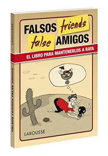 False Friends (Larousse - Lengua Inglesa - Manuales Prácticos)
