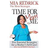 Time for mom-Me: 5 Essential Strategies for A Mother's Self-Care ~ Mia Renee Redrick