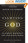 Fighting God: An Atheist Manifesto fo...