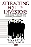 Attracting Equity Investors: Positioning, Preparing, and Presenting the Business Plan (Entrepreneurship & the Management of Growing Enterprises) (0761914773) by Shepherd, Dean A.