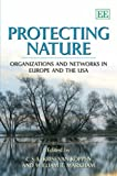 Protecting Nature: Organizations and Networks in Europe and the USA