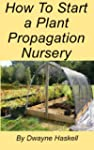 How To Start a Plant Propagation Nurs...