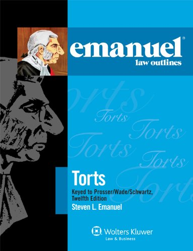 Emanuel Law Outlines: Torts, Keyed to Prosser Wade Schwartz Kelly & Partlett 12th Edition