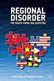Regional Disorder: The South China Sea Disputes (Adelphi series)