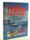 img - for The Thunder Factory: An Illustrated History of The Repulbic Aviation Corporation book / textbook / text book