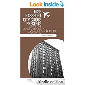 Chicago Travel Guide -Miss Passport Mini Three-day Unforgettable Vacation  (3-Day Budget Itinerary): Chicago Travel Guide (3-Day Budget Itinerary) (Miss ... Vacation  (3-Day Budget Itinerary) Book 7)