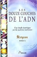 Les douze couches de l'ADN : Une étude ésotérique sur la maîtrise intérieure, tome X