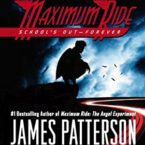Maximum Ride: School's Out - Forever | [James Patterson]