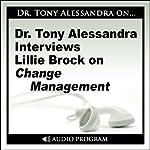 Dr. Tony Alessandra Interviews Lillie Brock on Change Management | Lillie Brock