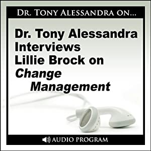 Dr. Tony Alessandra Interviews Lillie Brock on Change Management Speech