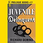 Juvenile Delinquent (       UNABRIDGED) by Richard Deming Narrated by Joe Barrett