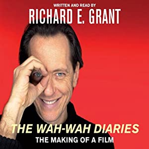 The Wah-Wah Diaries: The Making of a Film | [Richard E. Grant]