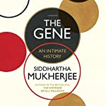 The Gene: An Intimate History | Siddhartha Mukherjee