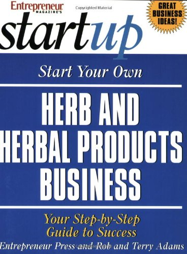 Start Your Own Herb and Herbal Products Business (Start Your Own Herb & Herbal Products Business)