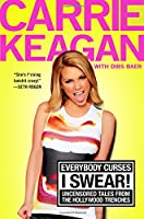 Everybody Curses, I Swear!: Uncensored Tales from the Hollywood Trenches