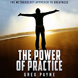 The Power of Practice: The Methodology Approach to Greatness Audiobook