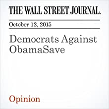 Democrats Against ObamaSave (       UNABRIDGED) by  The Wall Street Journal Narrated by Alexander Quincy