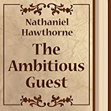 The Ambitious Guest (       UNABRIDGED) by Nathaniel Hawthorne Narrated by Anastasia Bertollo