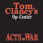Acts of War: Tom Clancy's Op-Center #4 (       UNABRIDGED) by Tom Clancy, Steve Pieczenik, Jeff Rovin Narrated by Michael Kramer