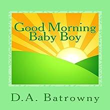 Good Morning Baby Boy: The Early Ed Series, Book 3 | Livre audio Auteur(s) : D.A. Batrowny Narrateur(s) : Millian Quinteros