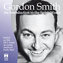 Gordon Smith's Introduction to the Spirit World: A Live Lecture (       UNABRIDGED) by Gordon Smith