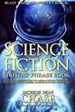 img - for Science Fiction Writers' Phrase Book: Essential Reference for All Authors of Sci-Fi, Cyberpunk, Dystopian, Space Marine, and Space Fantasy Adventure (Writers' Phrase Books) (Volume 6) book / textbook / text book