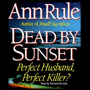 Dead by Sunset: Perfect Husband, Perfect Killer? | [Ann Rule]