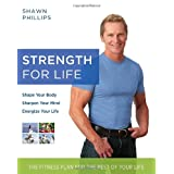 Strength for Life: The Fitness Plan for the Rest of Your Life ~ Shawn Phillips
