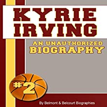 Kyrie Irving: An Unauthorized Biography: Basketball Biographies, Book 14 (       UNABRIDGED) by Belmont and Belcourt Biographies Narrated by Gary D. MacFadden