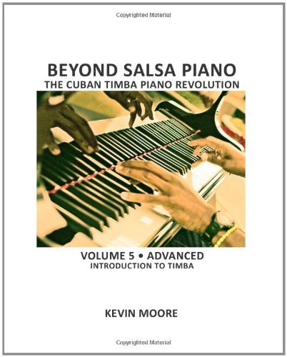 Beyond Salsa Piano: The Cuban Timba Piano Revolution: Volume 5- Introducing Timba