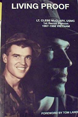 Living Proof: LT. Clebe McClary, USMC 1st Recon Platoon 1967-1968 Vietnam