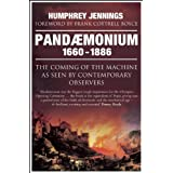 Pandaemonium 1660-1886: The Coming of the Machine as Seen by Contemporary Observersby Humphrey Jennings