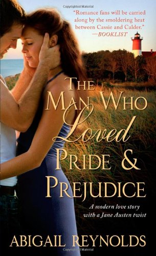 The Man Who Loved Pride and Prejudice: A modern love story with a Jane Austen twist, Abigail Reynolds