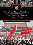 The Tiananmen Square Protests of 1989 (Perspectives on Modern World History)