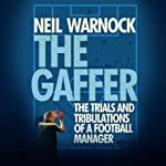 The Gaffer: The Trials and Tribulations of a Football Manager | Neil Warnock