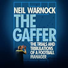 The Gaffer: The Trials and Tribulations of a Football Manager (       UNABRIDGED) by Neil Warnock Narrated by Neil Warnock