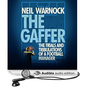 The Gaffer: The Trials and Tribulations of a Football Manager (Unabridged)