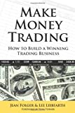 img - for Make Money Trading: How to Build a Winning Trading Business with foreword by Toni Turner by Jean Folger and Lee Leibfarth (2007) Paperback book / textbook / text book