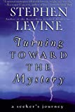 Turning Toward the Mystery: A Seeker's Journey (0062517457) by Levine, Stephen