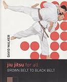 Jiu Jitsu for All: Brown Belt to Black Belt
