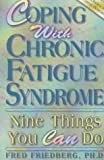 img - for Coping with Chronic Fatigue Syndrome: Nine Things You Can Do by Fred Friedberg, Ph.D. (1995) Paperback book / textbook / text book
