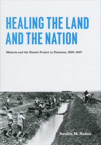 Healing the Land and the Nation: Malaria and the Zionist...