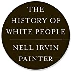 The History of White People | Nell Irvin Painter
