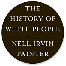 The History of White People (       UNABRIDGED) by Nell Irvin Painter Narrated by Allyson Johnson