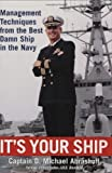 It's Your Ship: Management Techniques from the Best Damn Ship in the Navy 1st (first) Edition by D. Michael Abrashoff published by Business Plus (2002)