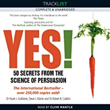 Yes! 50 Secrets from the Science of Persuasion (       UNABRIDGED) by Noah Goldstein, Steve Martin, Robert B. Cialdini Narrated by Clive Mantle