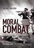 Moral Combat: Good and Evil in World War II (Library Edition) (1455118567) by Michael Burleigh