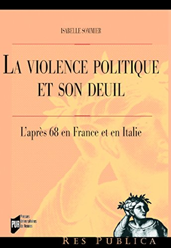 La violence politique et son deuil: L'après 68 en France et en Italie