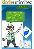 Dictionnaire de mots fl�ch�s - Tome I (A � G)