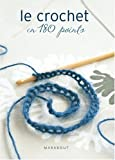 Le crochet en 180 points : Plus de 180 points et motifs expliqu�s et illustr�s